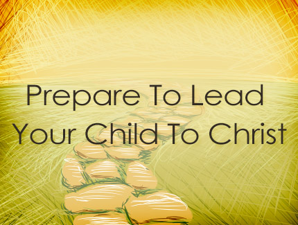 Prepare to Lead Your Child to Christ