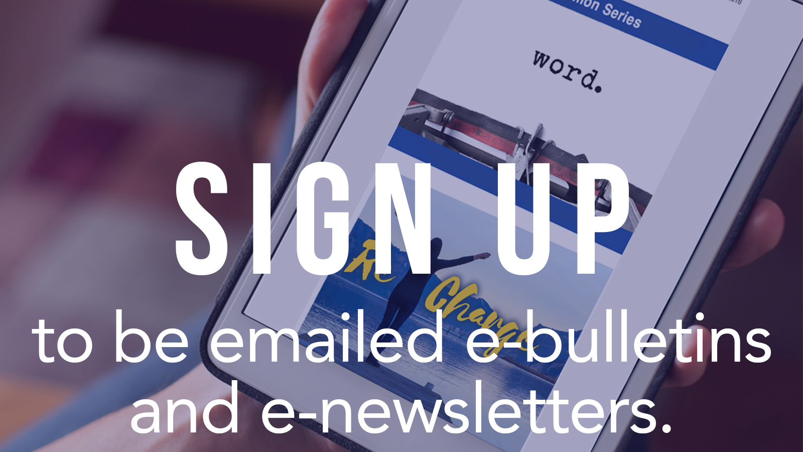 Sign Up To Be Emailed Our E-Bulletin or Newsletter